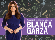 Celebrando el Regreso a Clases con Blanca Garza
